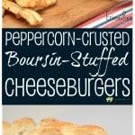 Peppercorn-Crusted, Boursin-Stuffed Cheeseburgers