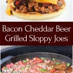 collage of plated sloppy joe and skillet on grill with text overlay recipe title Bacon Cheddar Beer Grilled Sloppy Joes