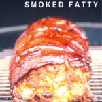 image for pinterest with text overlay recipe title Bacon Wrapped Smoked Fatty